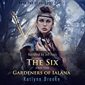 The Six and the Gardeners of Ialana: The Ialana Series, Book 2 | Katlynn Brooke