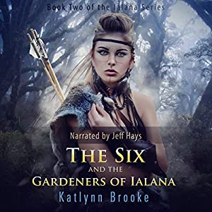 The Six and the Gardeners of Ialana Audiobook