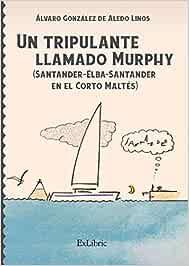 Un tripulante llamado Murphy Santander-Elba-Santander en el Corto Maltés: Amazon.es: González de Aledo Linos, Álvaro: Libros