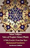 Islam Folklore Tales of Prophet Adam (Pbuh) & Iblis (Lucifer) from Jinn Race Hardcover Edition