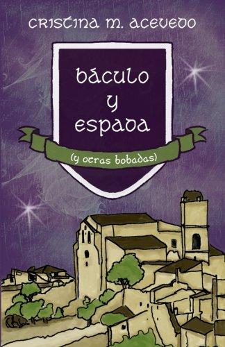Amazon.com: Báculo y espada (y otras bobadas) (Volume 1) (Spanish Edition) (9781543122589): Cristina M. Acevedo: Books