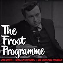 The Frost Programme 1967 Radio/TV Program by David Frost, Ian Smith, Emil Savundra, Oswald Mosely Narrated by David Frost, Ian Smith, Emil Savundra, Oswald Mosely