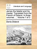 James the Fatalist and His Master Translated from the French of Diderot in Three, Denis Diderot, 1140660500
