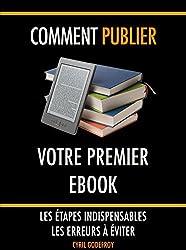 Comment publier votre premier ebook: Les étapes indispensables - Les erreurs à éviter (French Edition)