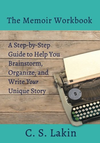 The Memoir Workbook: A Step-by Step Guide to Help You Brainstorm, Organize, and Write Your Unique Story (The Writer's Toolbox Series)