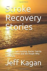 Stroke Recovery Stories: Humorous and Inspiring Stories Told By Stroke Survivors and the People Who Love Them Paperback