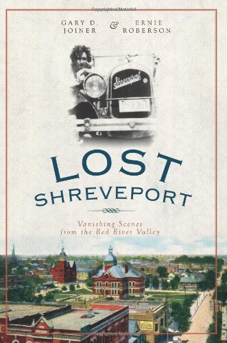 Lost Shreveport: Vanishing Scenes from the Red River Valley pdf