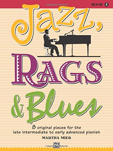 Jazz, Rags & Blues, Bk 5: 8 Original Pieces for the Later Intermediate to Early Advanced Pianist ()