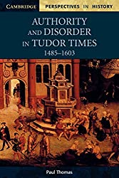 Authority and Disorder in Tudor Times, 1485-1603 (Cambridge Perspectives in History)