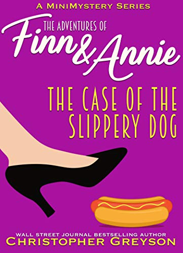 The Case of The Slippery Dog: A Mini Mystery Series (The Adventures of Finn and Annie Book 9) by [Greyson, Christopher]