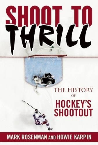 Shoot to Thrill: The History of Hockey?s Shootout