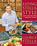 img - for Eating Stella Style: Low-Carb Recipes for Healthy Living by George Stella (2006-01-01) book / textbook / text book