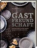 Gastfreundschaft: Miteinander kochen, genießen und leben - Rezepte von Menschen aus aller Welt
