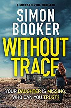 Without Trace: An edge of your seat psychological thriller (A Morgan Vine Thriller) by [Booker, Simon]
