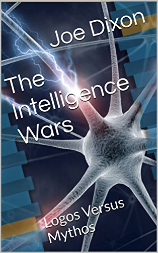 The Intelligence Wars: Logos Versus Mythos by [Dixon, Joe]