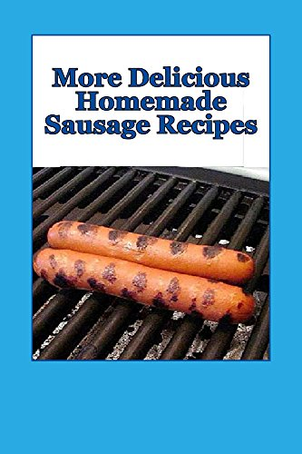 More Delicious Homemade Sausage Recipes by [Borsberry, J. L.]
