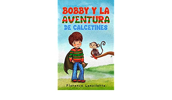 Amazon.com: Bobby y la Aventura de Calcetines (Spanish Edition) eBook: Florence Lanzilotta: Kindle Store