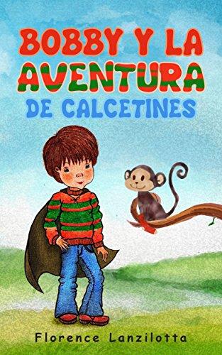 Bobby y la Aventura de Calcetines (Spanish Edition) by [Lanzilotta, Florence]