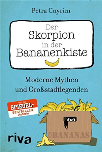 Der Skorpion in der Bananenkiste: Moderne Mythen und Großstadtlegenden (German Edition)