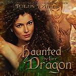 Haunted by Her Dragon: Dragon Guard Series, Book 3 | Julia Mills