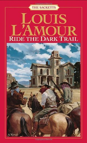 Ride the Dark Trail: The Sacketts: A Novel by Louis L'Amour (1984-06-01) (Ride The Dark Trail By Louis L Amour)