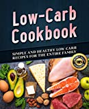 Low-Carb Cookbook: Simple and Healthy Low-Carb Recipes for the Entire Family (Low-Carb Cookbook, Low-Carb Recipes, Low Carb-Food, Low -Carb Diet)