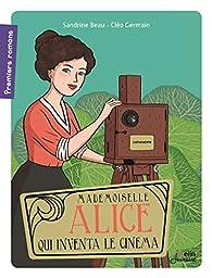 Mademoiselle Alice qui inventa le cinéma par Beau