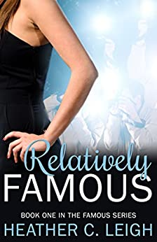 Relatively Famous (Famous Series Book 1) by [Leigh, Heather C.]
