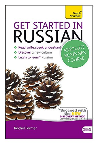 Get Started in Russian Absolute Beginner Course: The essential introduction to reading, writing, speaking and understand