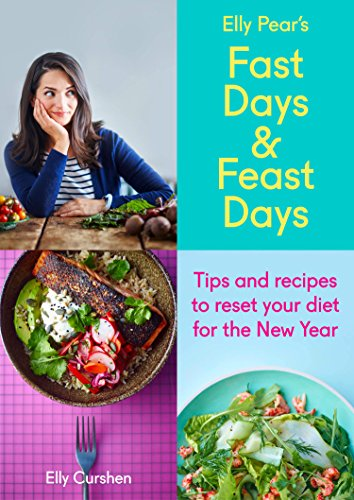 Sampler: Elly Pear's Fast Days and Feast Days: Tips and recipes to reset your diet for the New Year
