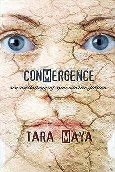Conmergence: An Anthology of Speculative Fiction by [Maya, Tara]