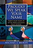 Proudly We Speak Your Name, Michael J. Moran, 1935106074