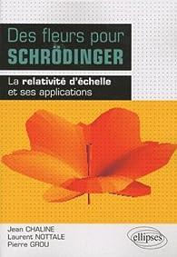 Des fleurs pour Schrödinger : La relativité d'échelle et ses applications par  Nottalle