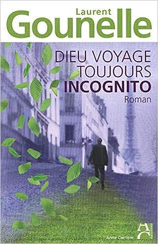 Dieu Voyage Toujours Incognito Laurent Gounelle
