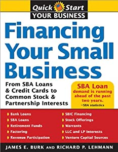 Financing Your Small Business: From SBA Loans and Credit Cards to Common Stock and Partnership Interests (Quick Start Your Business) from Sourcebooks