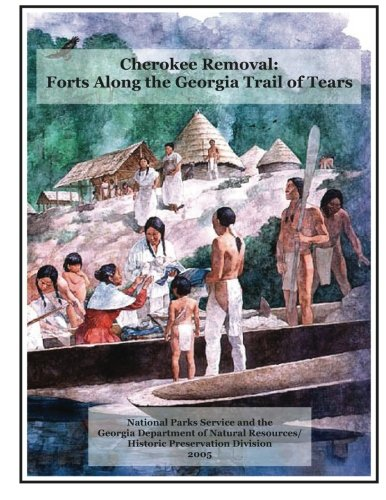 Cherokee Removal: Forts Along the Georgia Trail of Tears