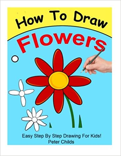 How To Draw Flowers Easy Step By Step Guide For Kids On Drawing A
