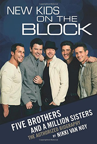 New Kids on the Block: The Story of Five Brothers and a Million Sisters