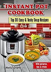 Instant Pot Cookbook: Top 30 Easy & Tasty Soup Recipes (Soup Cookbook, Soup Diet, Instant Pot Recipes, Tasty Recipe Book, Tasty Cookbook)