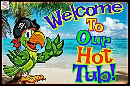 565pir Welcome to Our Hot Tub All Weather Metallschild Happy Hour Luau Pool Beach Hot Tub Margaritaville Tiki Bar Dekor
