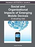 Social and Organizational Impacts of Emerging Mobile Devices : Evaluating Use, Lumsden, Joanna, 1466601949