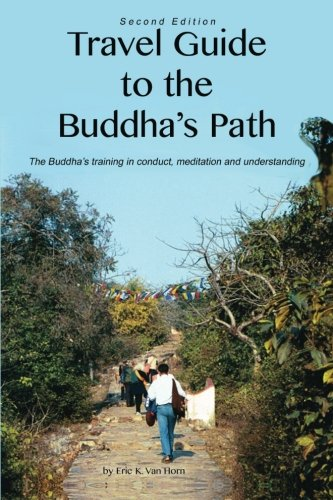 Travel Guide to the Buddha's Path: The Buddha's training in conduct, meditation, and understanding
