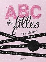 L'ABC des filles : Le guide 2014 par Marion Vandenbroucke