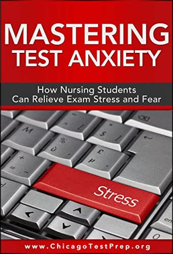 Mastering Test Anxiety: How Nursing Students Can Relieve Exam Stress and Fear (Test Mastery Advantage® Series - Nursing & Healthcare Exams Book 1)