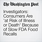 Investigators: Consumers Are 'at Risk of Illness or Death' Because of Slow FDA Food Recalls | Lisa Rein