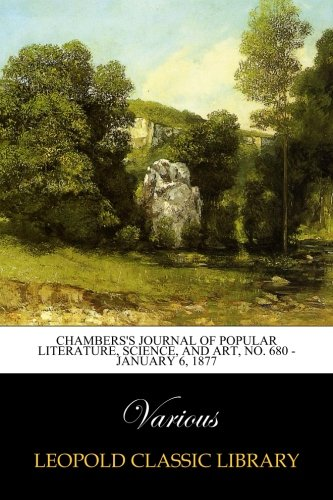 Read Online Chambers's Journal of Popular Literature, Science, and Art, No. 680 - January 6, 1877 ebook
