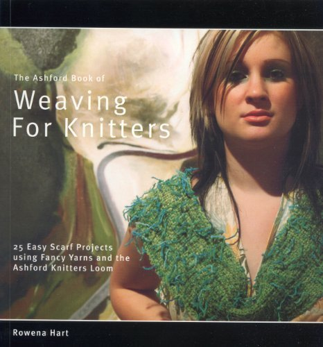 The Ashford Book of Weaving for Knitters: 25 Easy Scarf Projects Using Fancy Yarns and the Ashford Knitters Loom (Ashford Craft Series)
