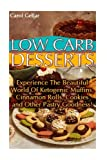 Low Carb Desserts: Experience The Beautiful World Of Ketogenic Muffins, Cinnamon Rolls, Cookies and Other Pastry Goodness!: (low carbohydrate, high ... carb, low carb cookbook, low carb recipes)