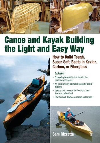 Hd Carbon - Canoe and Kayak Building the Light and Easy Way: How to Build Tough, Super-Safe Boats in Kevlar, Carbon, or Fiberglass
