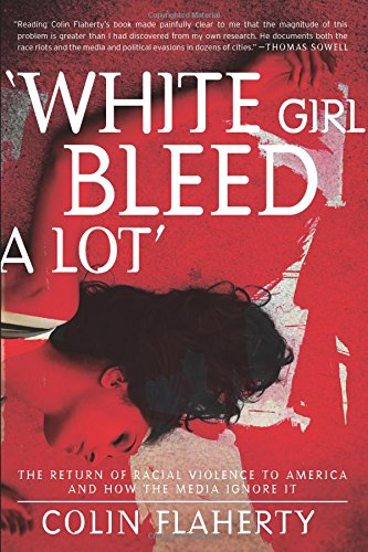 'White Girl Bleed A Lot': The Return of Racial Violence to America and How the Media Ignore It from WND Books
